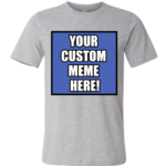 NEW Custom Meme T-Shirt